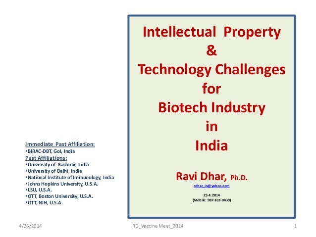 Intellectual Property & Technology Challenges for Biotech Industry in India Ravi Dhar, Ph.D. (rdhar_in@yahoo.com) ( 25.4.2...