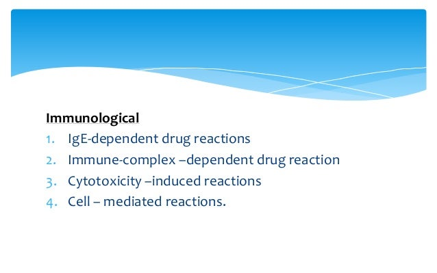 Immunological 1. IgE-dependent drug reactions 2. Immune-complex –dependent drug reaction 3. Cytotoxicity –induced reaction...