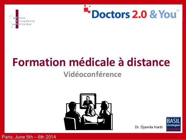 Paris, June 5th – 6th 2014 Formation médicale à distance Vidéoconférence Dr. Djamila Hariti