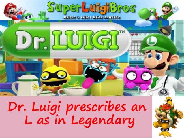 Dr. Luigi prescribes an L as in Legendary
