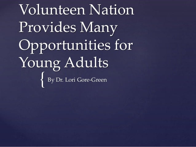 { Volunteen Nation Provides Many Opportunities for Young Adults By Dr. Lori Gore-Green
