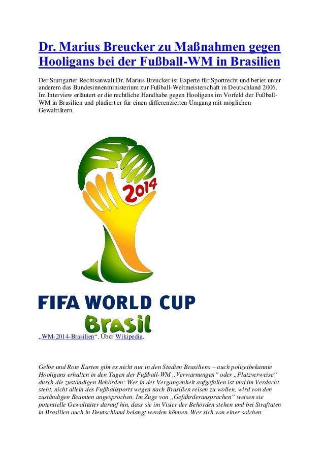 Dr. Marius Breucker zu Maßnahmen gegen Hooligans bei der Fußball-WM in Brasilien Der Stuttgarter Rechtsanwalt Dr. Marius B...