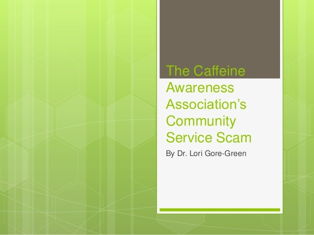 The Caffeine  Awareness  Association's  Community  Service Scam  By Dr. Lori Gore-Green