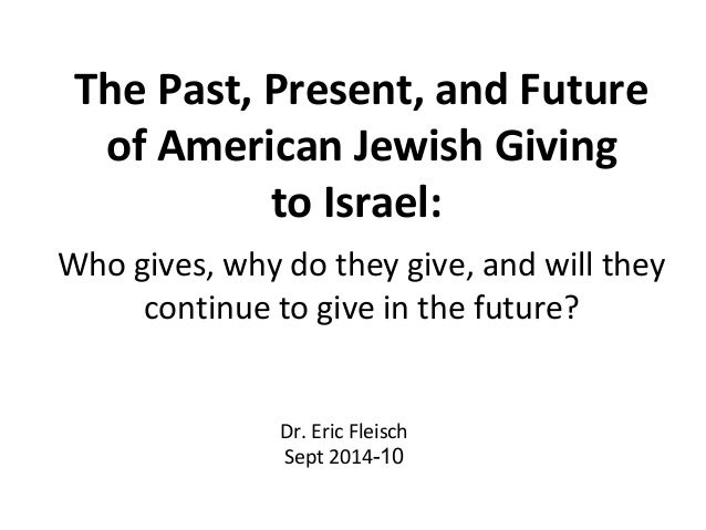 The Past, Present, and Future  of American Jewish Giving  to Israel:  Who gives, why do they give, and will they  continue...