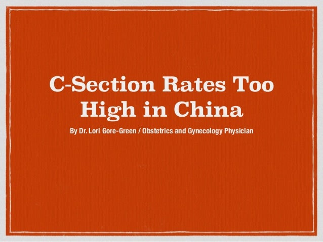 C-Section Rates Too  High in China  By Dr. Lori Gore-Green / Obstetrics and Gynecology Physician