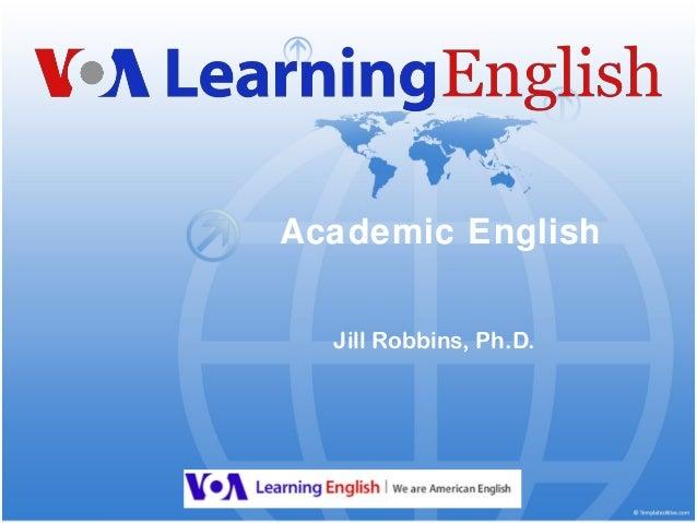 Academic English  Jill Robbins, Ph.D.