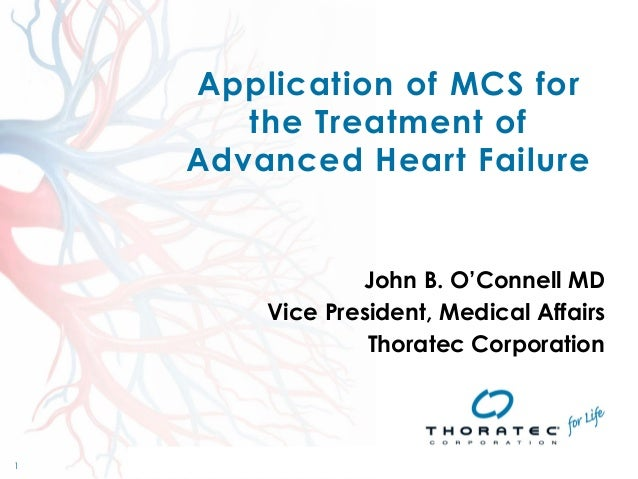 1  1  Application of MCS for  the Treatment of  Advanced Heart Failure  John B. O'Connell MD  Vice President, Medical Affa...