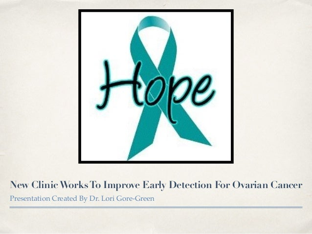 New ClinicWorksTo Improve Early Detection For Ovarian Cancer Presentation Created By Dr. Lori Gore-Green