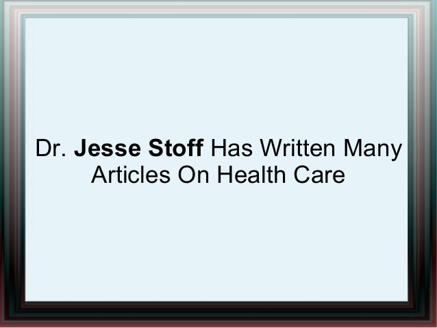 Dr. Jesse Stoff Has Written Many Articles On Health Care