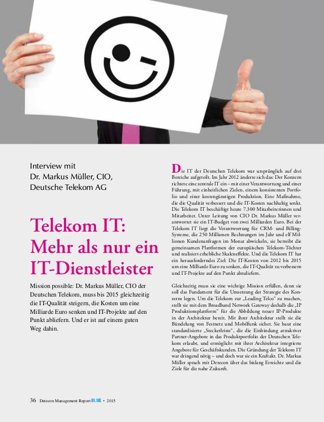 36 Detecon Management Report blue • 2015 Mission possible: Dr. Markus Müller, CIO der Deutschen ­Telekom, muss bis 2015 gl...