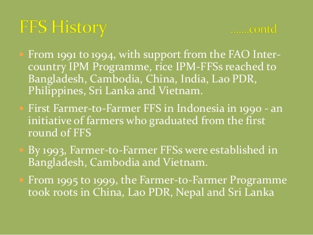  From 1991 to 1994, with support from the FAO Inter- country IPM Programme, rice IPM-FFSs reached to Bangladesh, Cambodia...