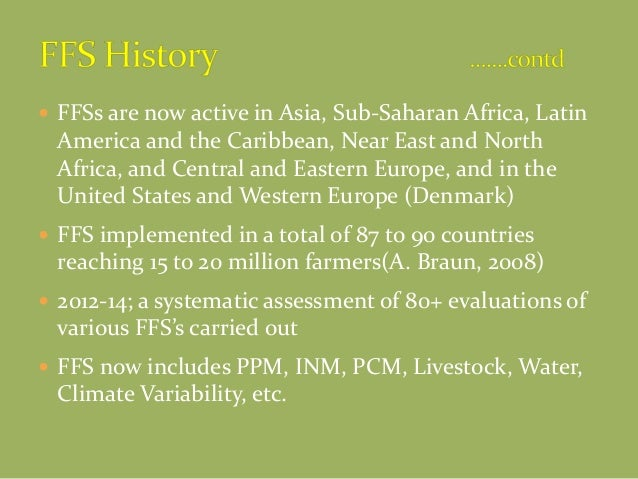  FFSs are now active in Asia, Sub-Saharan Africa, Latin America and the Caribbean, Near East and North Africa, and Centra...