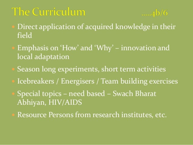  Direct application of acquired knowledge in their field  Emphasis on 'How' and 'Why' – innovation and local adaptation ...