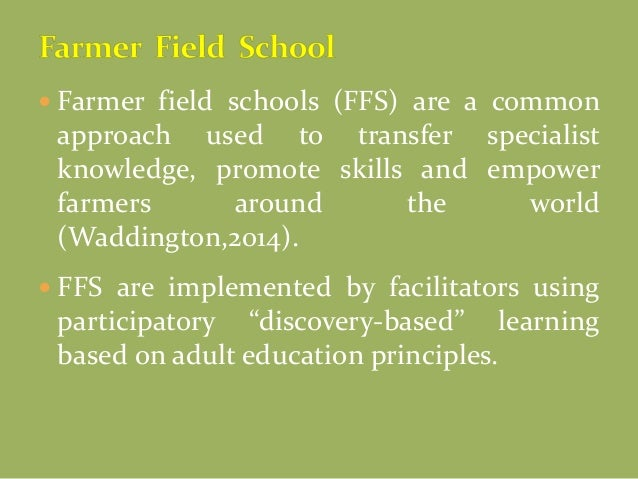  Farmer field schools (FFS) are a common approach used to transfer specialist knowledge, promote skills and empower farme...