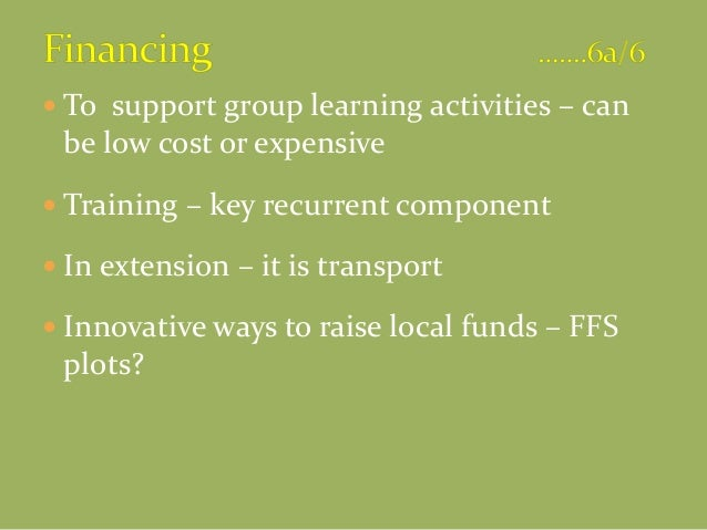  To support group learning activities – can be low cost or expensive  Training – key recurrent component  In extension ...