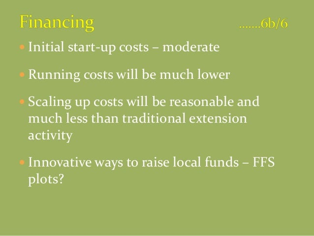  Initial start-up costs – moderate  Running costs will be much lower  Scaling up costs will be reasonable and much less...