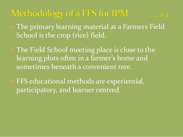  The primary learning material at a Farmers Field School is the crop (rice) field.  The Field School meeting place is cl...