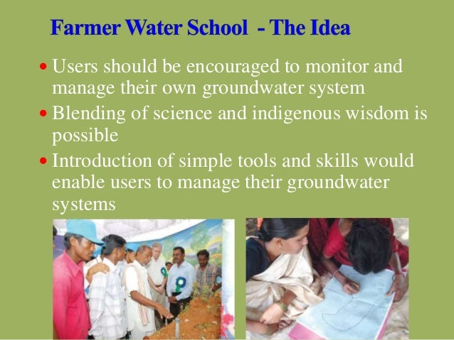  Users should be encouraged to monitor and manage their own groundwater system  Blending of science and indigenous wisdo...