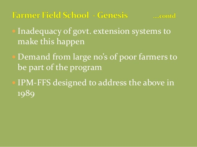  Inadequacy of govt. extension systems to make this happen  Demand from large no's of poor farmers to be part of the pro...