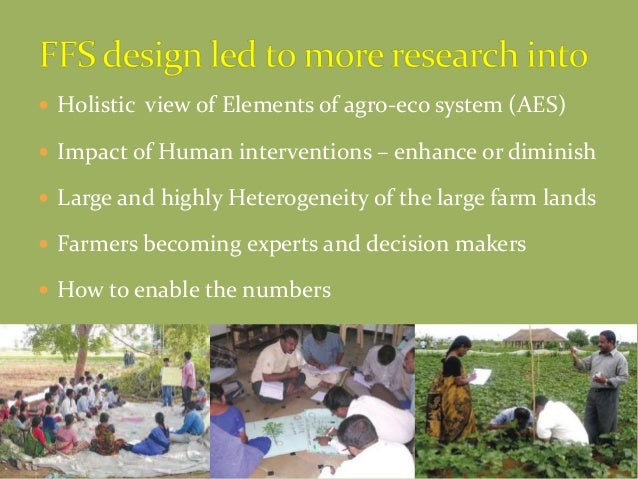  Holistic view of Elements of agro-eco system (AES)  Impact of Human interventions – enhance or diminish  Large and hig...