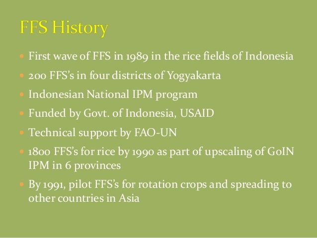  First wave of FFS in 1989 in the rice fields of Indonesia  200 FFS's in four districts of Yogyakarta  Indonesian Natio...