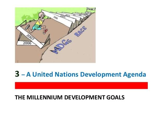 THE MILLENNIUM DEVELOPMENT GOALS 3 – A United Nations Development Agenda