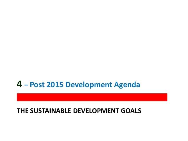 THE SUSTAINABLE DEVELOPMENT GOALS 4 – Post 2015 Development Agenda