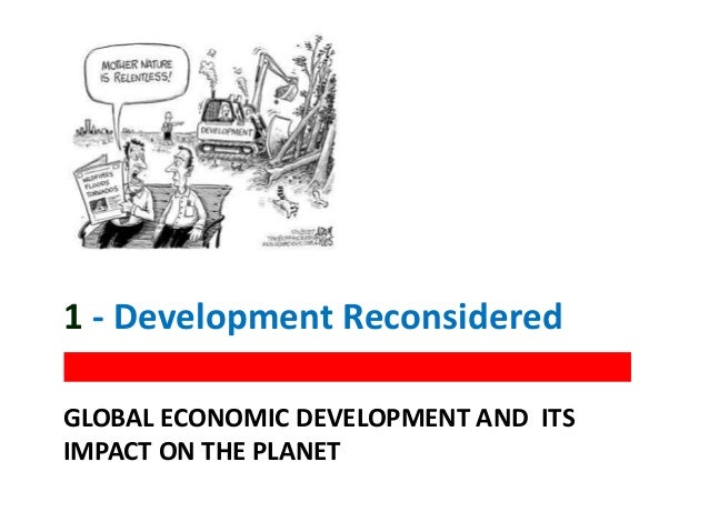 GLOBAL ECONOMIC DEVELOPMENT AND ITS IMPACT ON THE PLANET 1 - Development Reconsidered