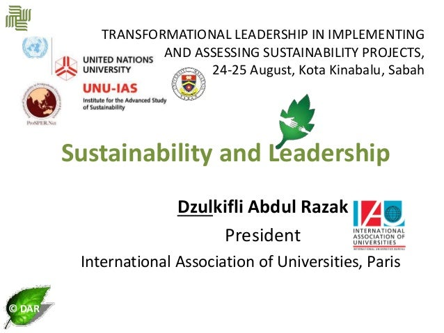 © DAR Sustainability and Leadership Dzulkifli Abdul Razak President International Association of Universities, Paris TRANS...