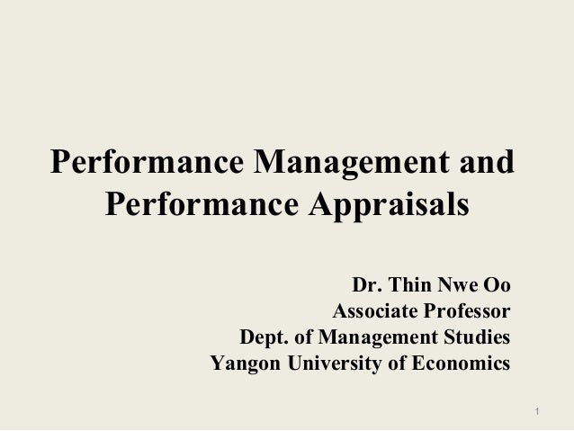 1 Performance Management and Performance Appraisals Dr. Thin Nwe Oo Associate Professor Dept. of Management Studies Yangon...