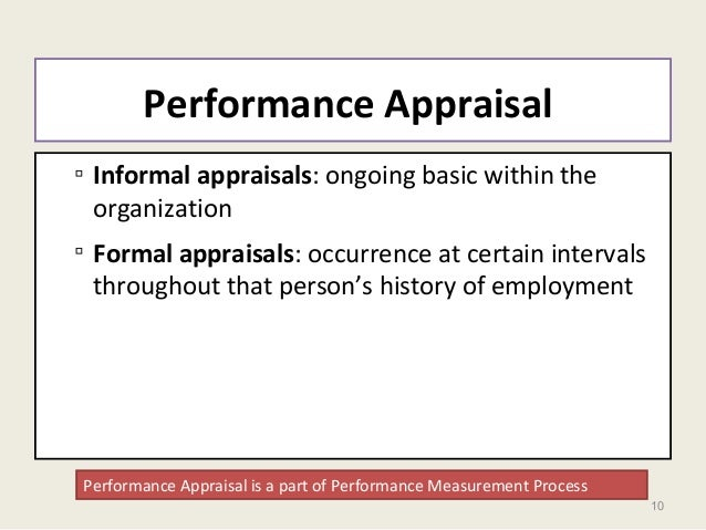 10 Performance Appraisal ▫ Informal appraisals: ongoing basic within the organization ▫ Formal appraisals: occurrence at c...