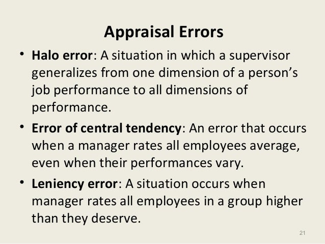 21 Appraisal Errors • Halo error: A situation in which a supervisor generalizes from one dimension of a person's job perfo...
