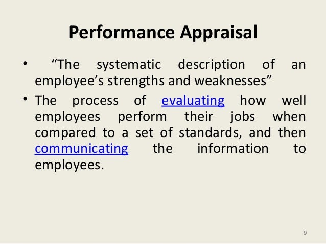 """9 Performance Appraisal • """"The systematic description of an employee's strengths and weaknesses"""" • The process of evaluati..."""