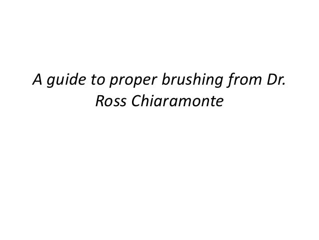 A guide to proper brushing from Dr. Ross Chiaramonte
