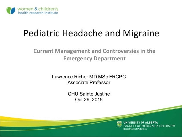 Pediatric Headache and Migraine Current Management and Controversies in the  Emergency Department Lawrence Richer MD MSc F...