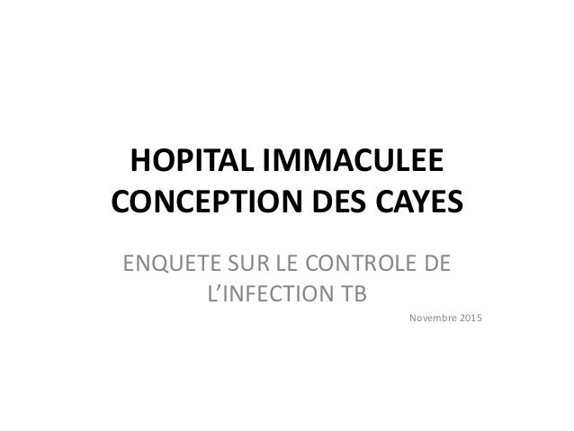 HOPITAL IMMACULEE CONCEPTION DES CAYES ENQUETE SUR LE CONTROLE DE L'INFECTION TB Novembre 2015