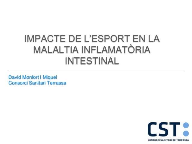 IMPACTE DE L'ESPORT EN LA MALALTIA INFLAMATÒRIA INTESTINAL David Monfort i Miquel Consorci Sanitari Terrassa