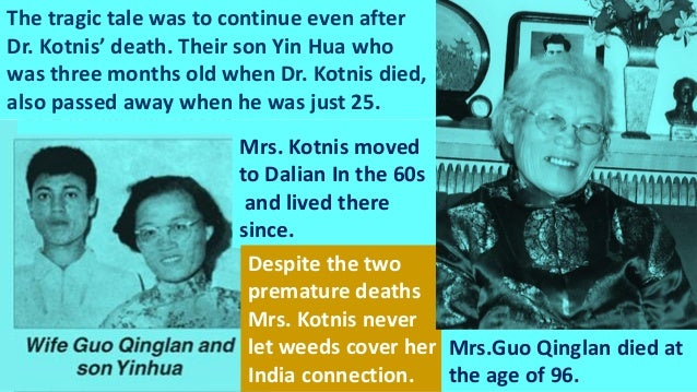She visited the country at least half a dozen times and maintained her links with the Kotnis family. Dr Kotnis' sisters Ma...