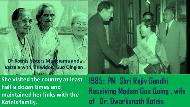 Mrs. Kotnis had been an honoured guest at many high-level diplomatic functions between China and India such as the banquet...
