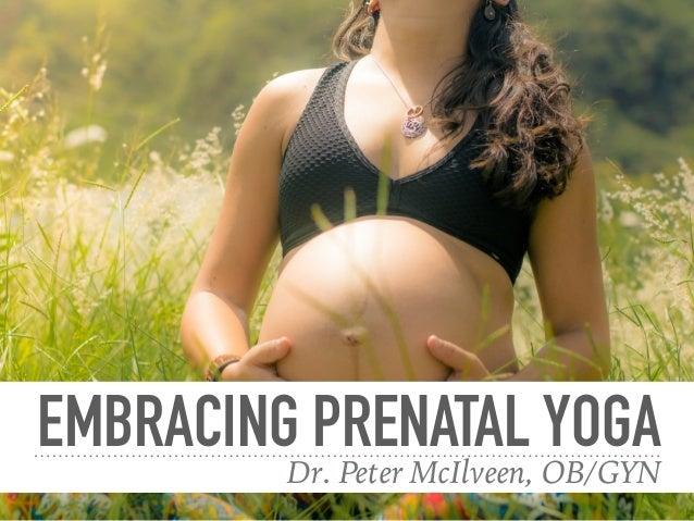 EMBRACING PRENATAL YOGA Dr. Peter McIlveen, OB/GYN