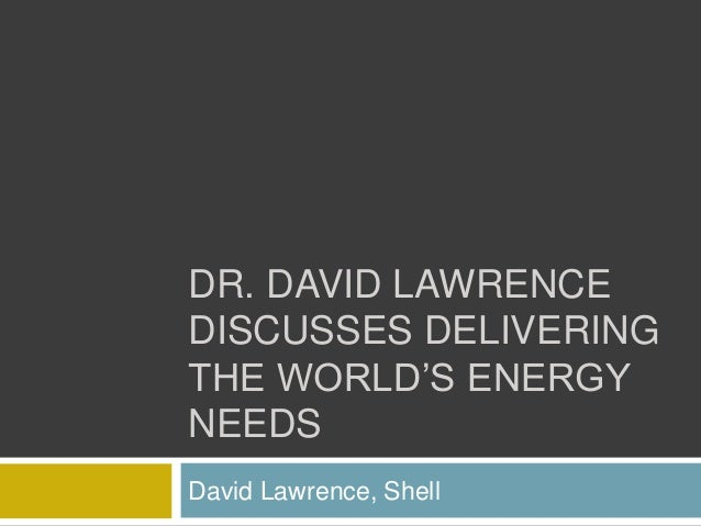 DR. DAVID LAWRENCE DISCUSSES DELIVERING THE WORLD'S ENERGY NEEDS David Lawrence, Shell