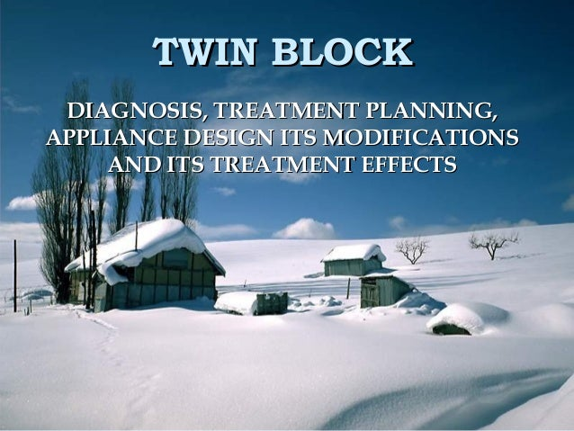 TWIN BLOCKTWIN BLOCK DIAGNOSIS, TREATMENT PLANNING,DIAGNOSIS, TREATMENT PLANNING, APPLIANCE DESIGN ITS MODIFICATIONSAPPLIA...