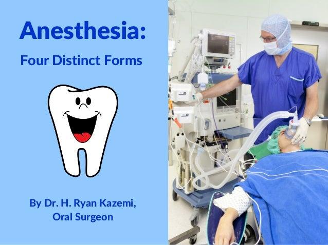 Anesthesia: FourDistinctForms ByDr.H.RyanKazemi, OralSurgeon