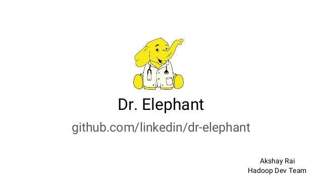 Dr. Elephant github.com/linkedin/dr-elephant Akshay Rai Hadoop Dev Team