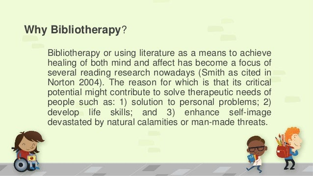 what is bibliotheraphy Bibliotherapy encourages effective social behavior, clarifies values, and instills cultural identity and ethnic pride bibliotherapy is applicable to individuals and groups.