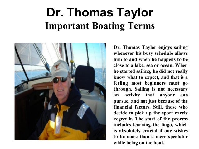 Dr. Thomas Taylor Important Boating Terms Dr. Thomas Taylor enjoys sailing whenever his busy schedule allows him to and wh...