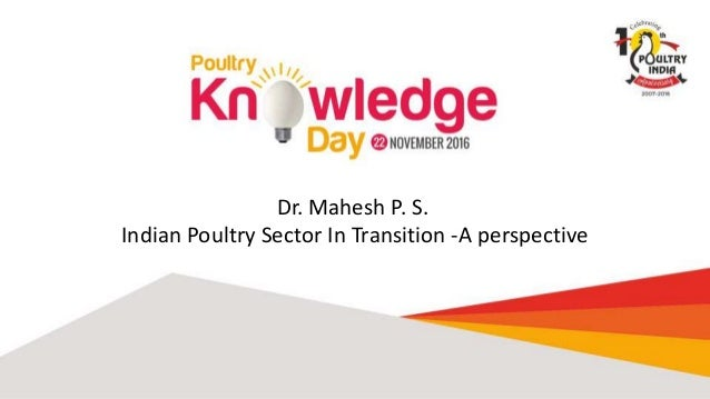 Dr. Mahesh P. S. Indian Poultry Sector In Transition -A perspective