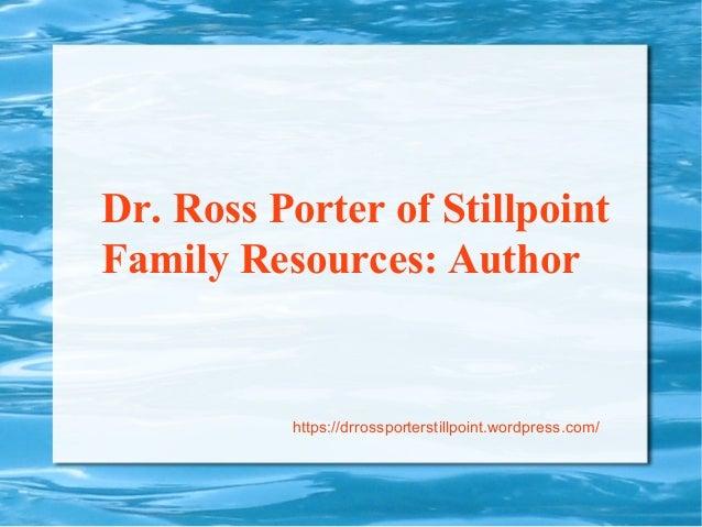 Dr. Ross Porter of Stillpoint Family Resources: Author https://drrossporterstillpoint.wordpress.com/