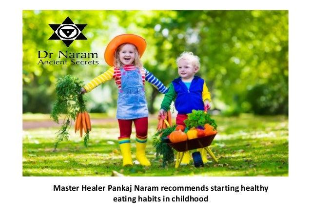 Master Healer Pankaj Naram recommends starting healthy eating habits in childhood