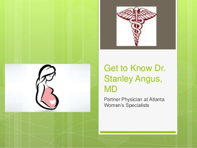 Get to Know Dr. Stanley Angus, MD Partner Physician at Atlanta Women's Specialists